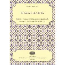 09. Laura Baietto, Il papa e le città. Papato e comuni in Italia centro-settentrionale durante la prima metà del secolo XIII.