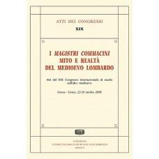 19) XIX. ATTI DEL 19° CONGRESSO INTERNAZIONALE DI STUDIOSULL'ALTO MEDIOEVO: « I MAGISTRI COMMACINI MITO E REALTÀ DEL MEDIOEVO LOMBARDO» (Varese-Como 23-25 ottobre 2008,  Spoleto 2009, tomi 2, bodoniana, pp. 948, tavv. f.t. 186.