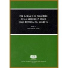 06. Pier Damiani e il Monastero di San Gregorio in Conca nella Romagna del secolo XI (Morciano di Romagna, 27-29 aprile 2007), a cura di Nicolangelo D'Acunto.