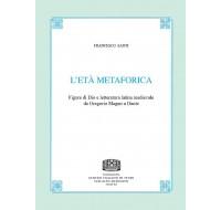 25. Francesco Santi, L'età metaforica. Figure di Dio e letteratura latina medievale da Gregorio Magno a Dante.