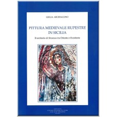 02. Giulia Arcidiacono, PITTURA MEDIEVALE RUPESTRE IN SICILIA. Il territorio di Siracusa tra Oriente e Occidente