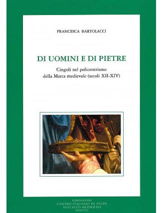 38. Francesca Bartolacci, DI UOMINI E DI PIETRE. Cingoli nel policentrismo della Marca medievale (secoli XII-XIV),