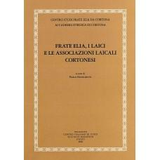 03. FRATE ELIA, I LAICI E LE ASSOCIAZIONI LAICALI CORTONESI, a cura di Paolo Bruschetti