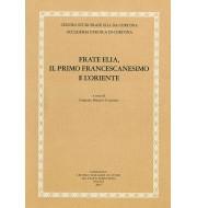 02. FRATE ELIA, IL PRIMO FRANCESCANESIMO E L'ORIENTE, a cura di Gabriel Marius Caliman