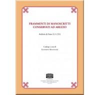 05. FRAMMENTI DI MANOSCRITTI CONSERVATI AD AREZZO. Archivio di Stato (2.1-2.51). Catalogo a cura di Leonardo Magionami