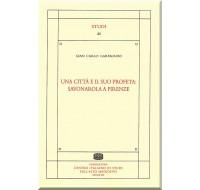 21. Gian Carlo Garfagnini, UNA CITTÀ E IL SUO PROFETA: SAVONAROLA A FIRENZE